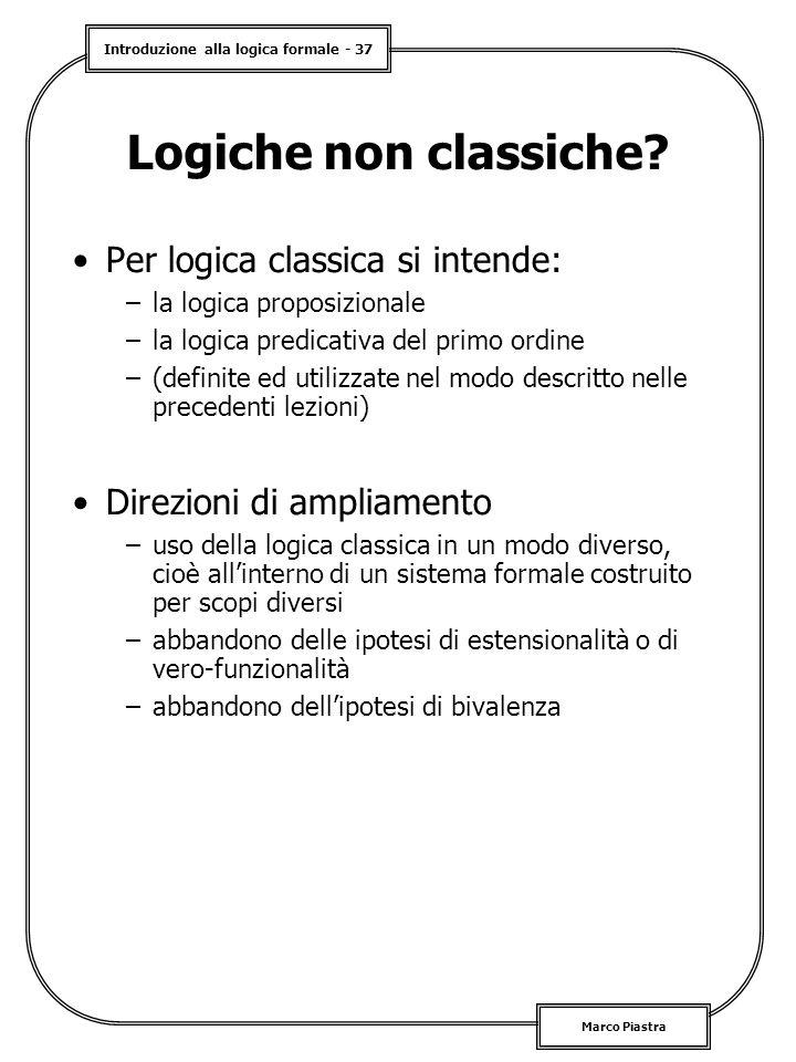 Introduzione alla logica formale - 37 Marco Piastra Logiche non classiche? Per logica classica si intende: –la logica proposizionale –la logica predic
