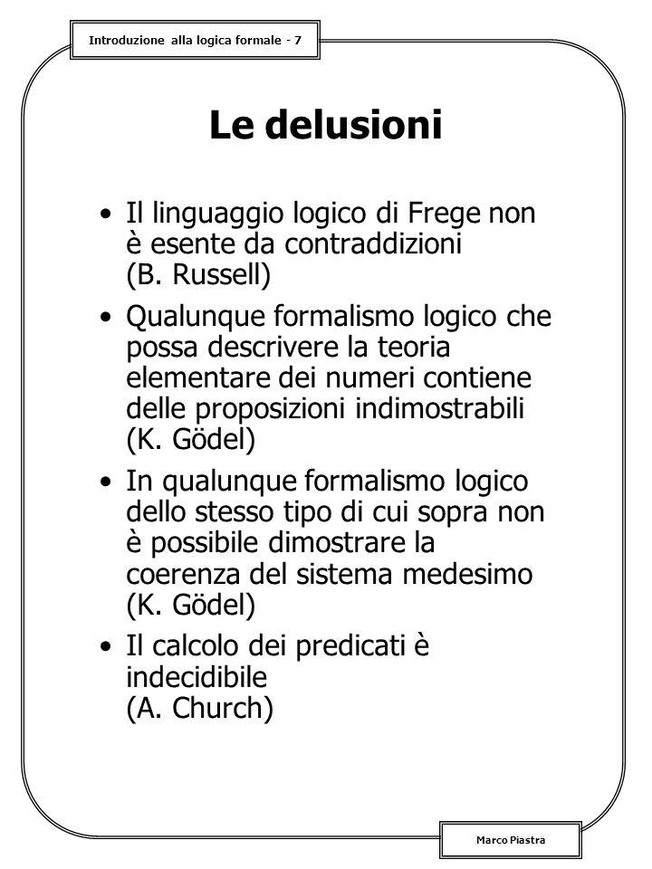 Introduzione alla logica formale - 7 Marco Piastra Le delusioni Il linguaggio logico di Frege non è esente da contraddizioni (B. Russell) Qualunque fo