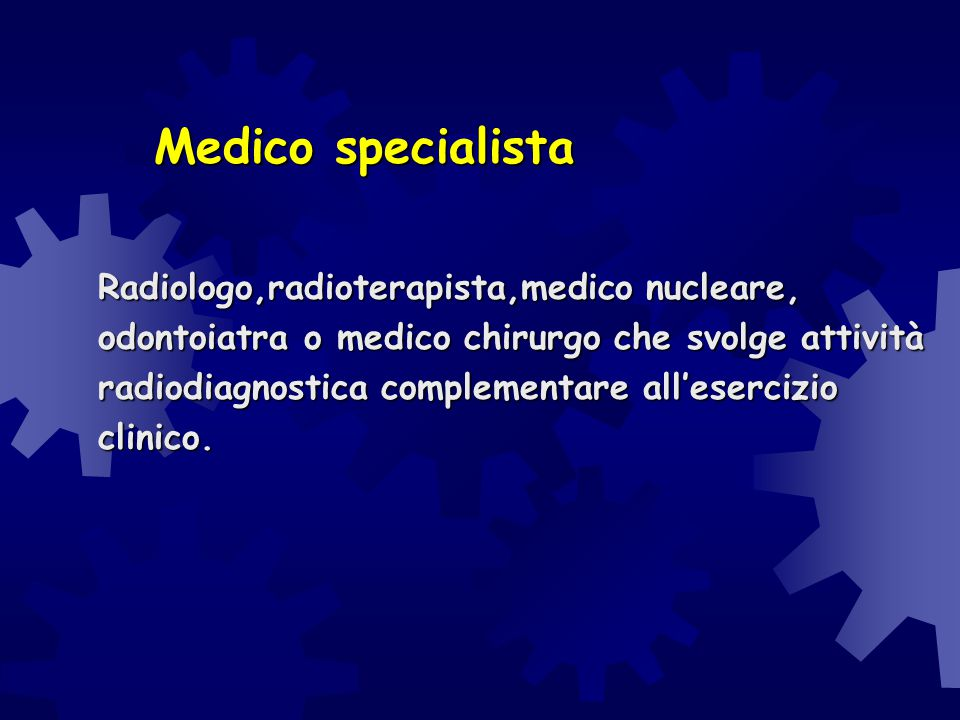 Medico specialista Radiologo,radioterapista,medico nucleare, odontoiatra o medico chirurgo che svolge attività radiodiagnostica complementare all'eser