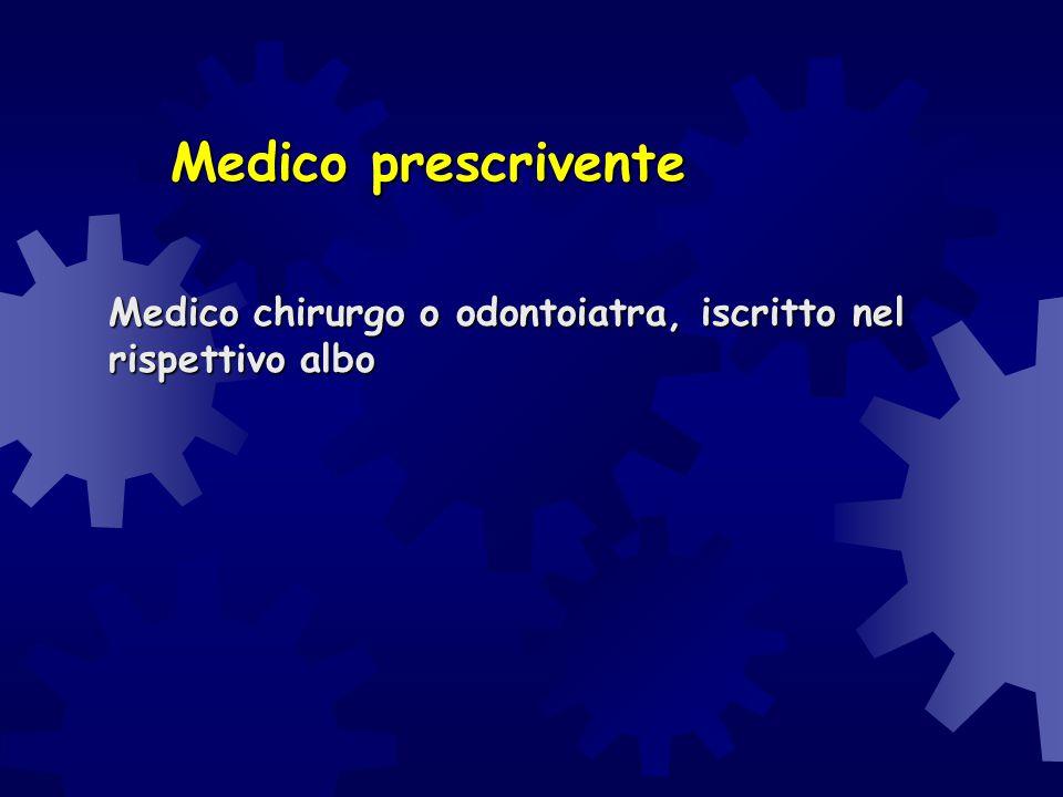 Medico prescrivente Medico chirurgo o odontoiatra, iscritto nel rispettivo albo