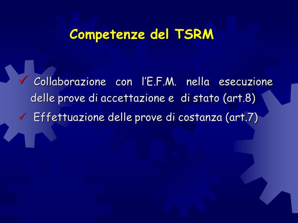 Competenze del TSRM  Collaborazione con l'E.F.M. nella esecuzione delle prove di accettazione e di stato (art.8)  Effettuazione delle prove di costa