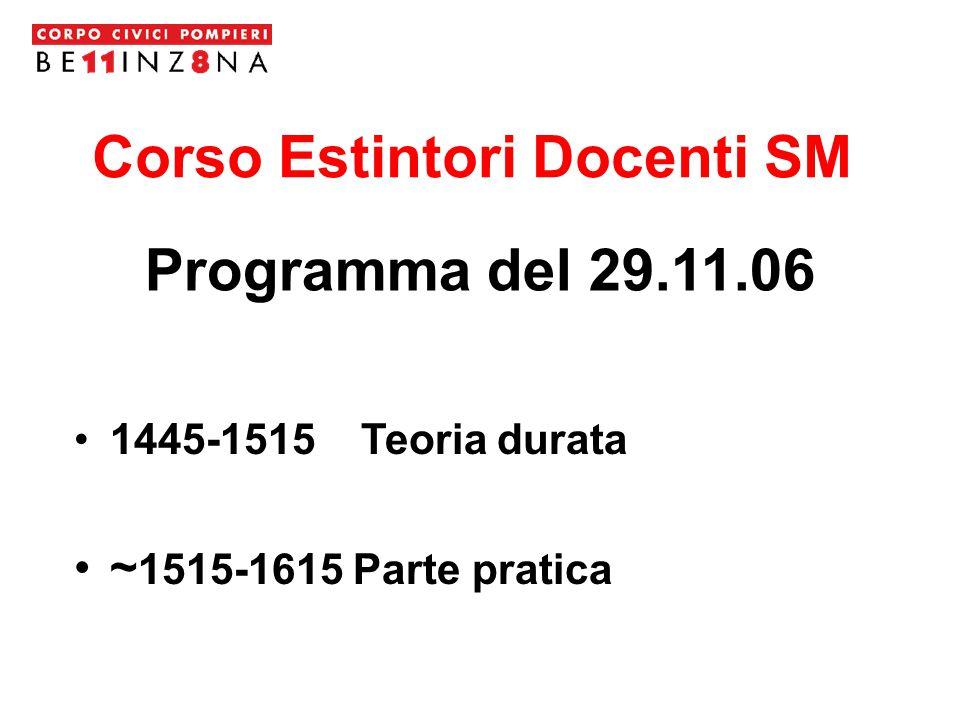 Corso Estintori Docenti SM 1445-1515 Teoria durata ~ 1515-1615 Parte pratica Programma del 29.11.06