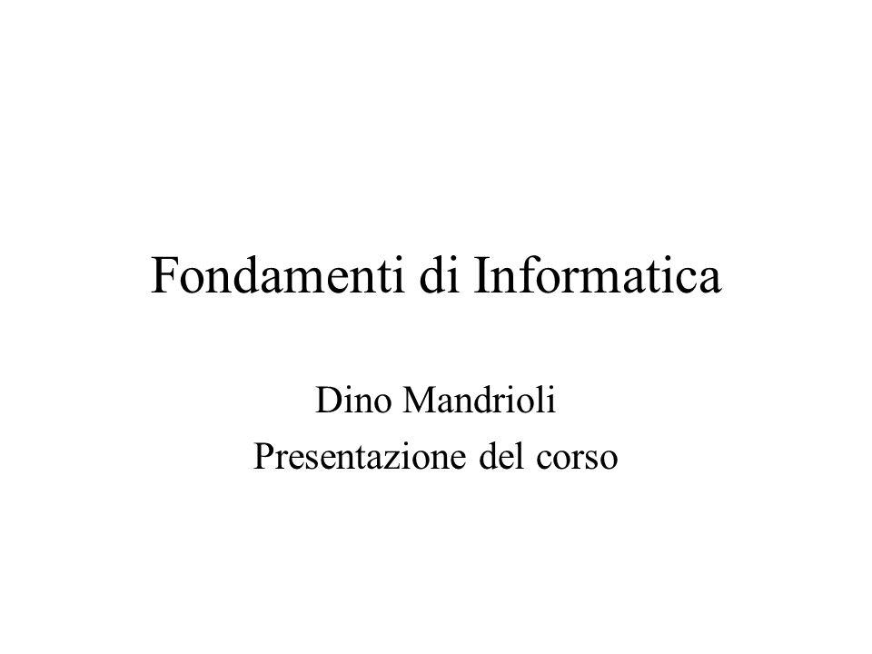 Fondamenti di Informatica Dino Mandrioli Presentazione del corso