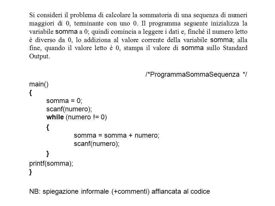 Si consideri il problema di calcolare la sommatoria di una sequenza di numeri maggiori di 0, terminante con uno 0.