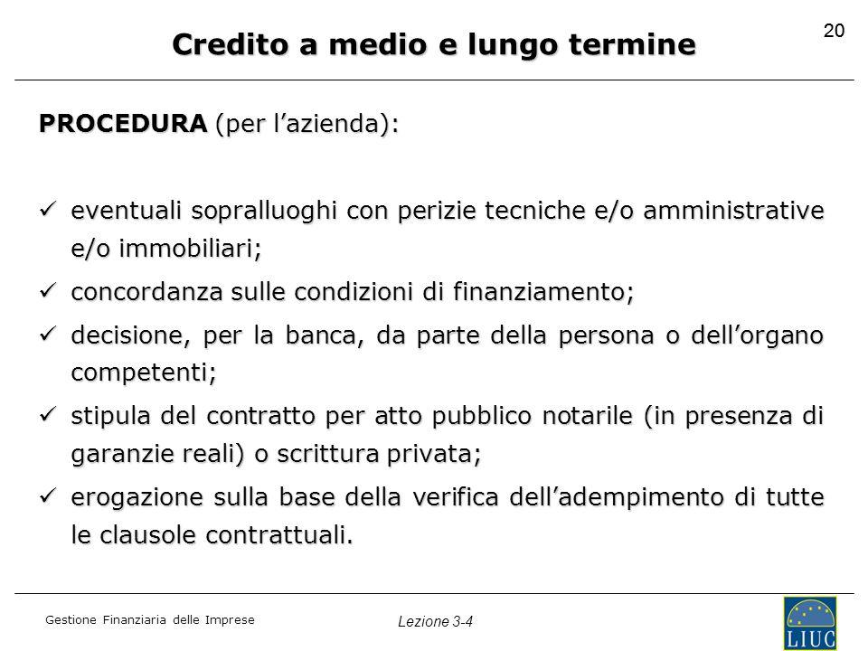 Gestione Finanziaria delle Imprese Lezione 3-4 20 Credito a medio e lungo termine PROCEDURA (per l'azienda): eventuali sopralluoghi con perizie tecnic
