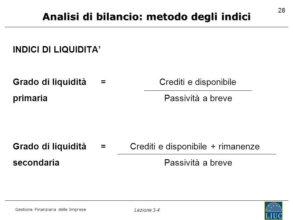 Gestione Finanziaria delle Imprese Lezione 3-4 28 INDICI DI LIQUIDITA' Grado di liquidità=Crediti e disponibile primaria Passività a breve Grado di li