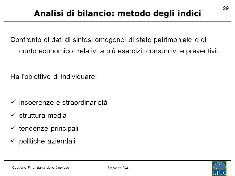 Gestione Finanziaria delle Imprese Lezione 3-4 29 Confronto di dati di sintesi omogenei di stato patrimoniale e di conto economico, relativi a più ese