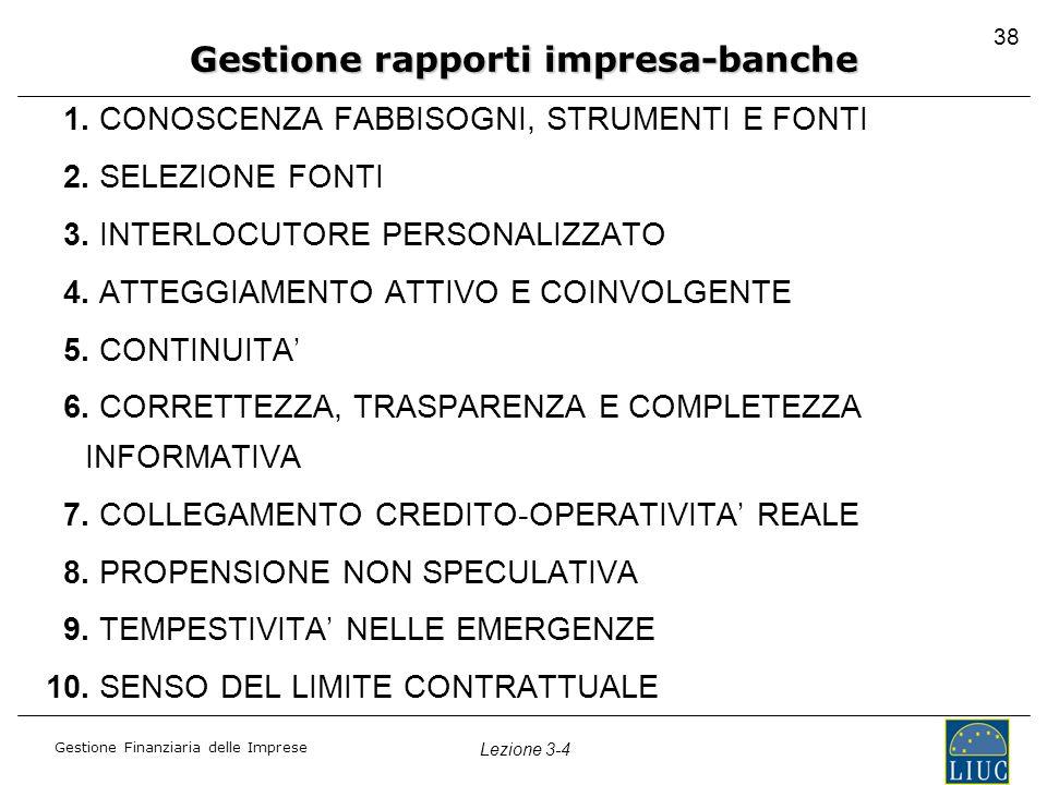 Gestione Finanziaria delle Imprese Lezione 3-4 38 1. CONOSCENZA FABBISOGNI, STRUMENTI E FONTI 2. SELEZIONE FONTI 3. INTERLOCUTORE PERSONALIZZATO 4. AT