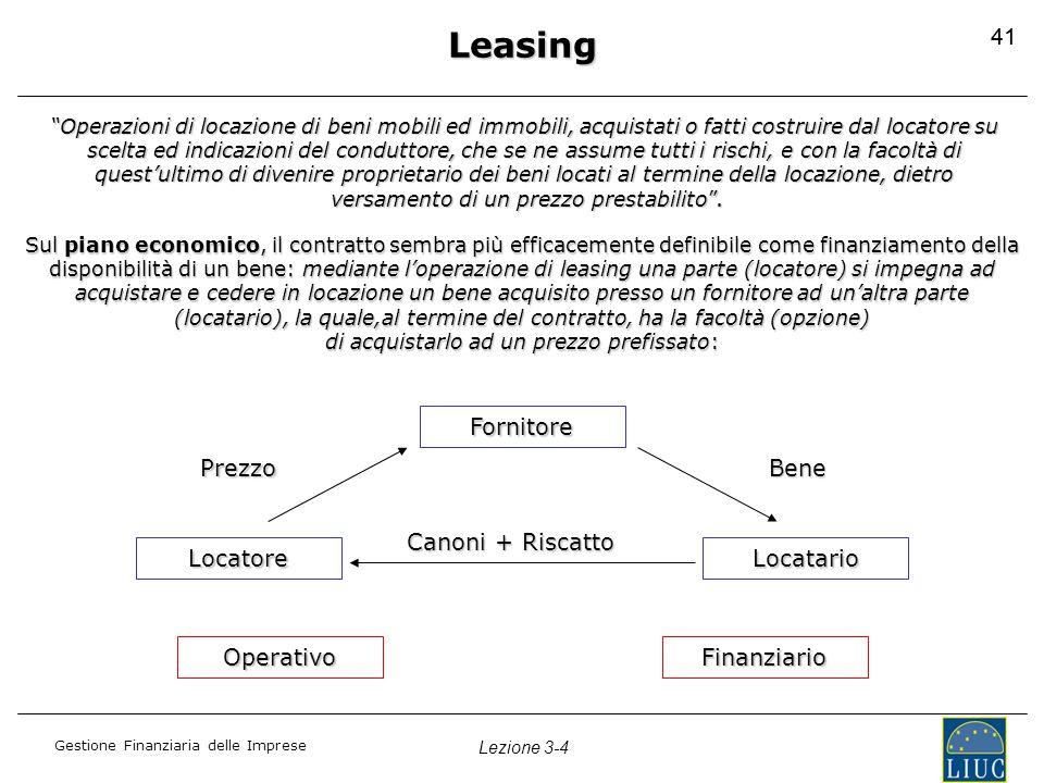 """Gestione Finanziaria delle Imprese Lezione 3-4 41 Leasing """"Operazioni di locazione di beni mobili ed immobili, acquistati o fatti costruire dal locato"""