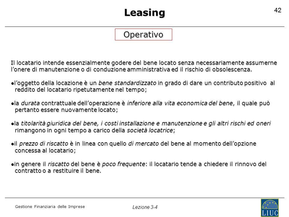 Gestione Finanziaria delle Imprese Lezione 3-4 42 Leasing Operativo Il locatario intende essenzialmente godere del bene locato senza necessariamente a