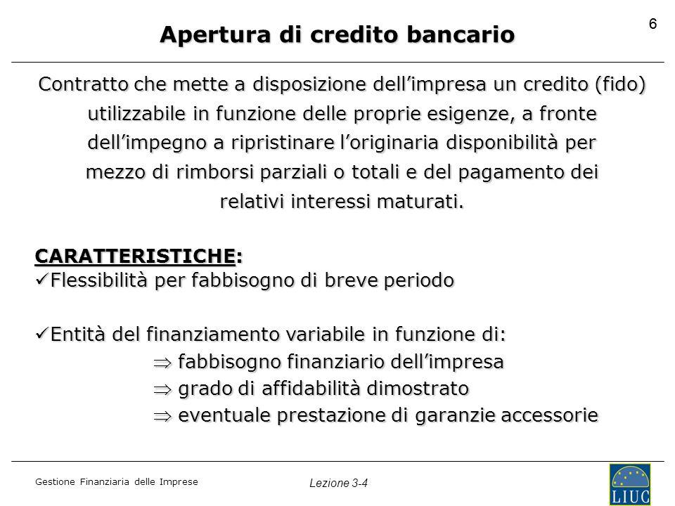 Gestione Finanziaria delle Imprese Lezione 3-4 66 Apertura di credito bancario Contratto che mette a disposizione dell'impresa un credito (fido) utili