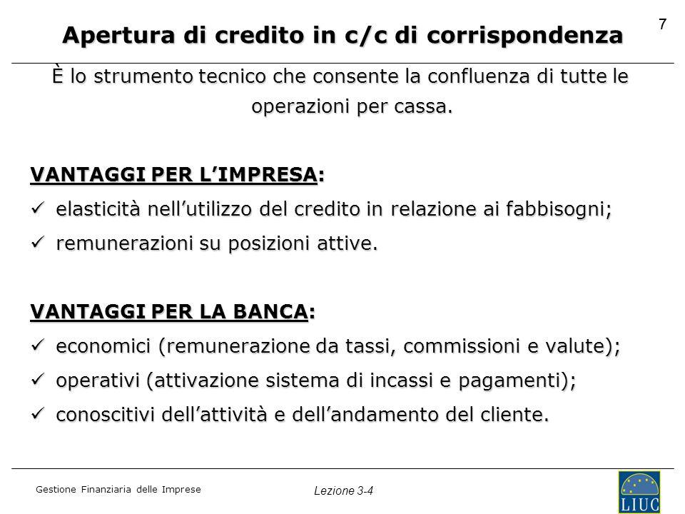 Gestione Finanziaria delle Imprese Lezione 3-4 77 Apertura di credito in c/c di corrispondenza È lo strumento tecnico che consente la confluenza di tu