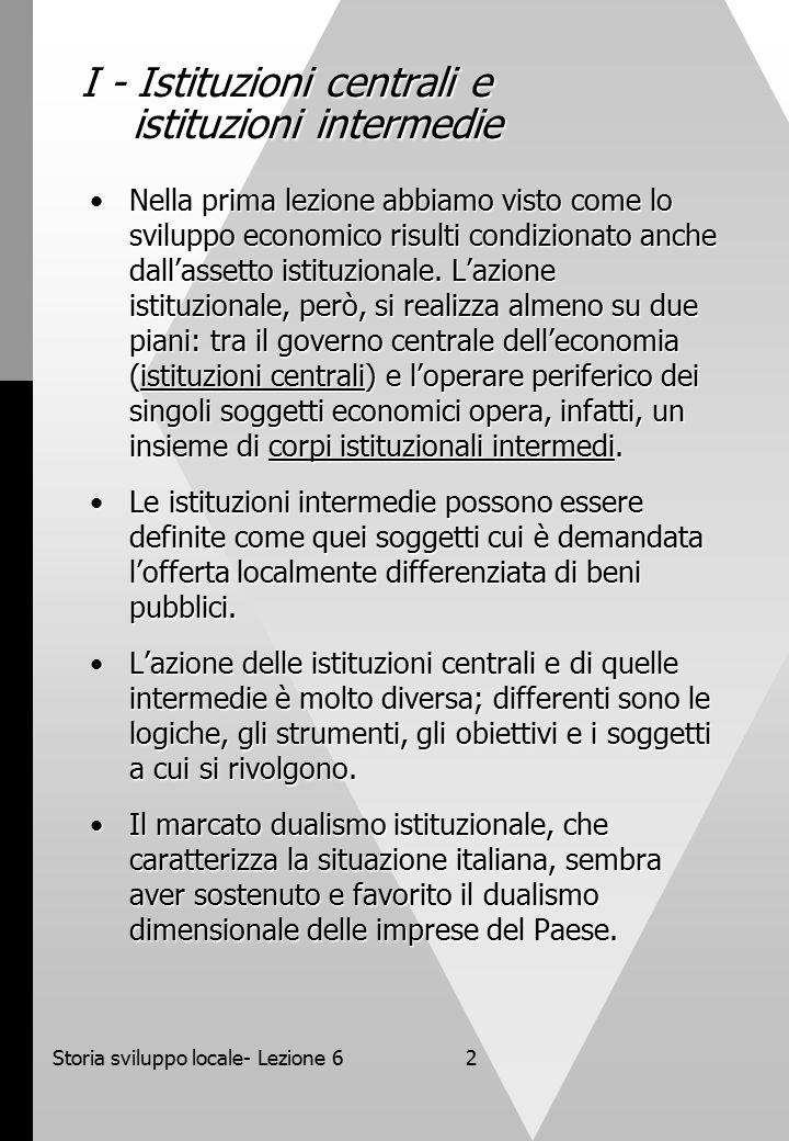 Storia sviluppo locale- Lezione 62 I - Istituzioni centrali e istituzioni intermedie Nella prima lezione abbiamo visto come lo sviluppo economico risulti condizionato anche dall'assetto istituzionale.