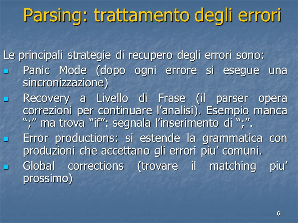 7 Parsing Parsing I parser si dividono in due categorie TOP-DOWN BOTTOM-UP TOP-DOWN BOTTOM-UP A seconda di come costruiscono il parse tree.