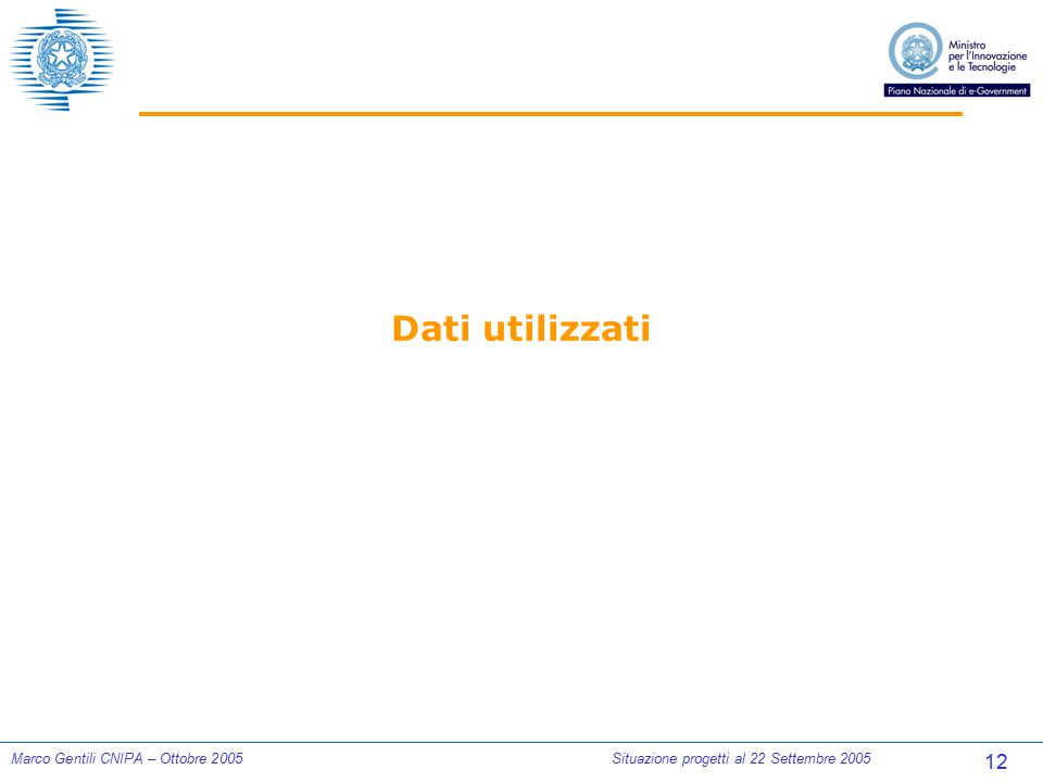 12 Marco Gentili CNIPA – Ottobre 2005Situazione progetti al 22 Settembre 2005 Dati utilizzati