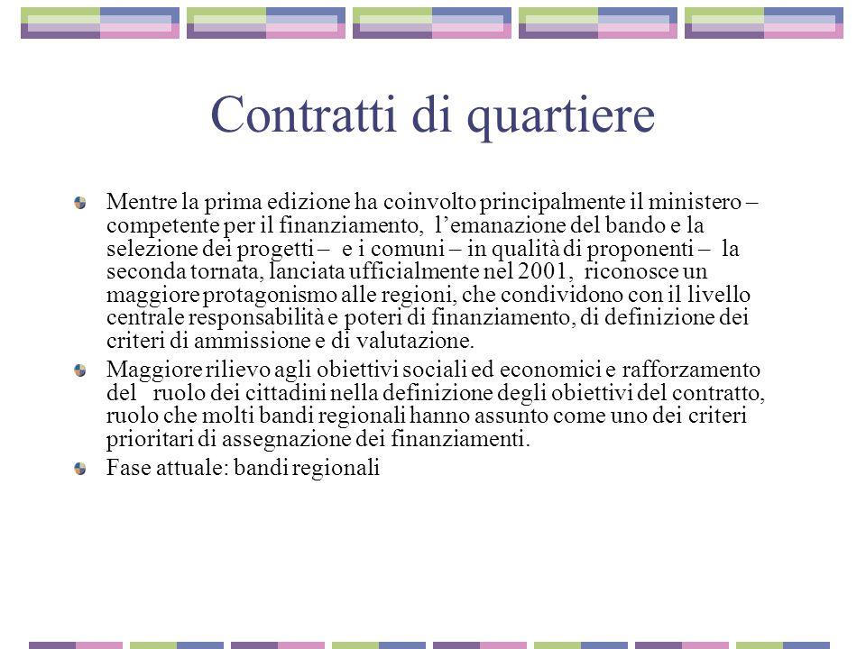 Contratti di quartiere Mentre la prima edizione ha coinvolto principalmente il ministero – competente per il finanziamento, l'emanazione del bando e l