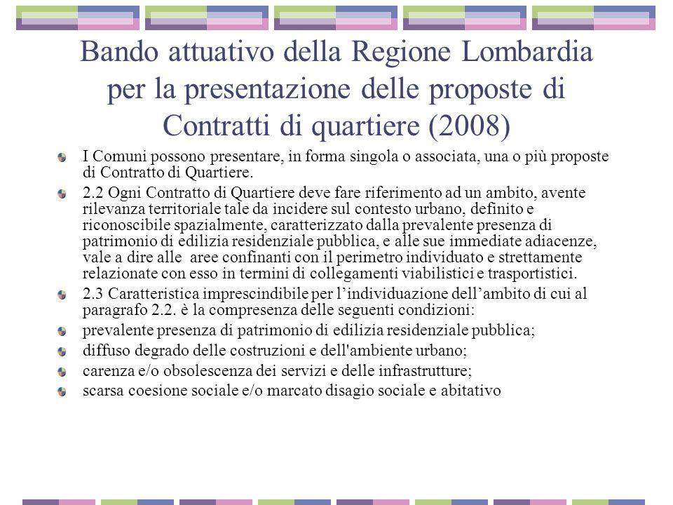 Bando attuativo della Regione Lombardia per la presentazione delle proposte di Contratti di quartiere (2008) I Comuni possono presentare, in forma singola o associata, una o più proposte di Contratto di Quartiere.