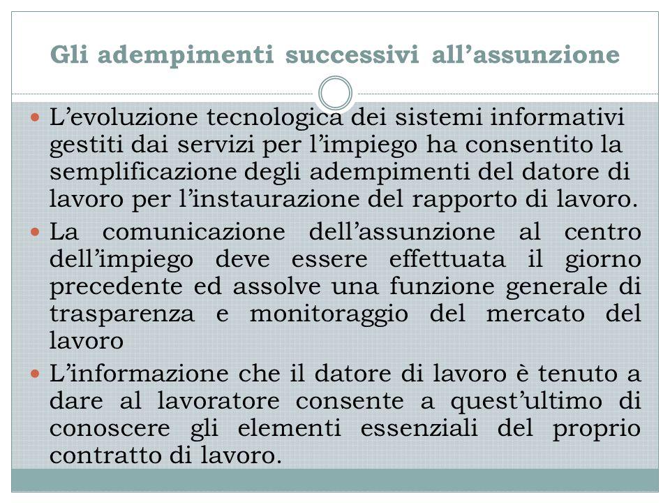 Gli adempimenti successivi all'assunzione L'evoluzione tecnologica dei sistemi informativi gestiti dai servizi per l'impiego ha consentito la semplificazione degli adempimenti del datore di lavoro per l'instaurazione del rapporto di lavoro.