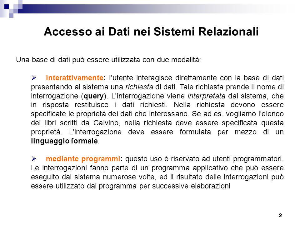 2 Accesso ai Dati nei Sistemi Relazionali Una base di dati può essere utilizzata con due modalità:  interattivamente: l'utente interagisce direttamente con la base di dati presentando al sistema una richiesta di dati.