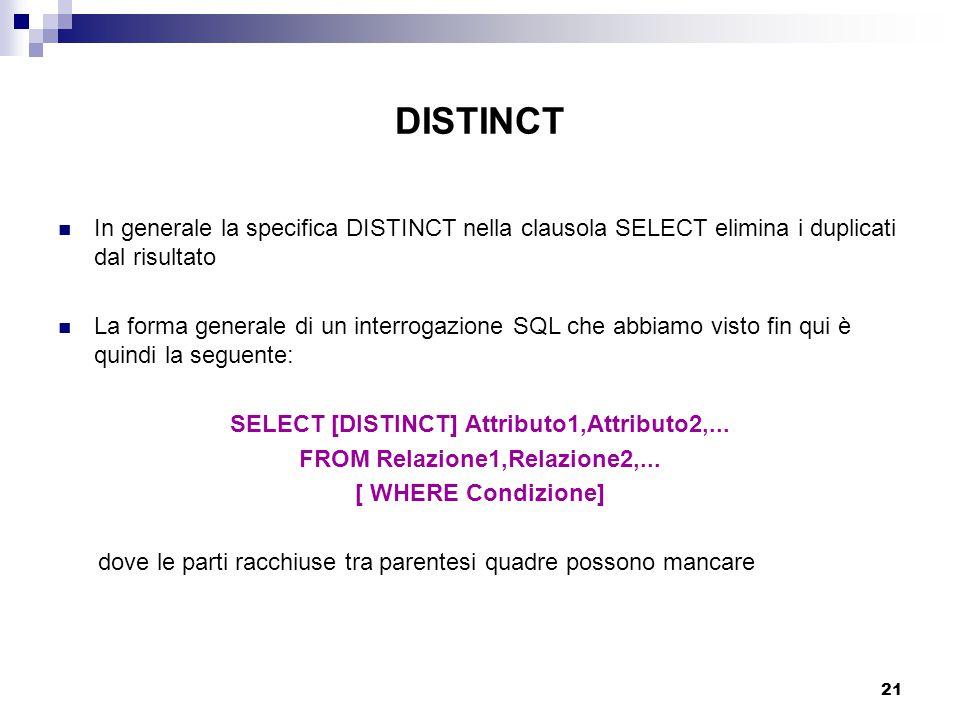 21 DISTINCT In generale la specifica DISTINCT nella clausola SELECT elimina i duplicati dal risultato La forma generale di un interrogazione SQL che a