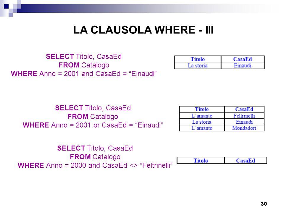 """30 LA CLAUSOLA WHERE - III SELECT Titolo, CasaEd FROM Catalogo WHERE Anno = 2001 and CasaEd = """"Einaudi"""" SELECT Titolo, CasaEd FROM Catalogo WHERE Anno"""