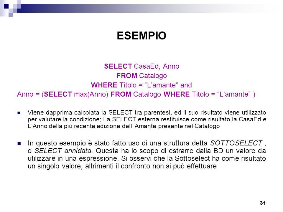 """31 ESEMPIO SELECT CasaEd, Anno FROM Catalogo WHERE Titolo = """"L'amante"""" and Anno = (SELECT max(Anno) FROM Catalogo WHERE Titolo = """"L'amante"""" ) Viene da"""