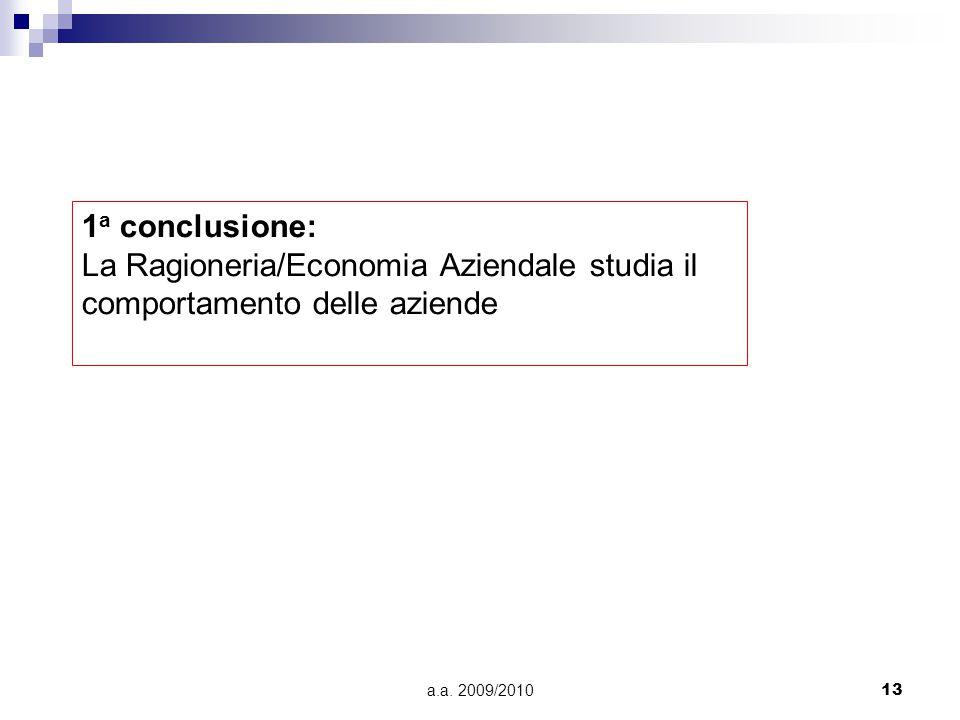 a.a. 2009/201013 1 a conclusione: La Ragioneria/Economia Aziendale studia il comportamento delle aziende