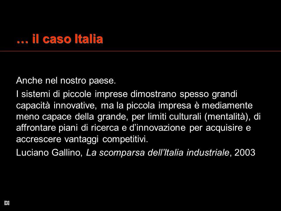 … il caso Italia Anche nel nostro paese. I sistemi di piccole imprese dimostrano spesso grandi capacità innovative, ma la piccola impresa è mediamente