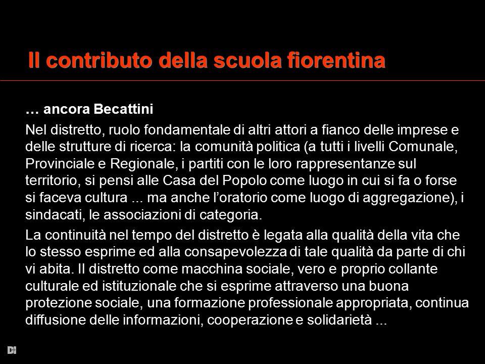 Il contributo della scuola fiorentina … ancora Becattini Nel distretto, ruolo fondamentale di altri attori a fianco delle imprese e delle strutture di