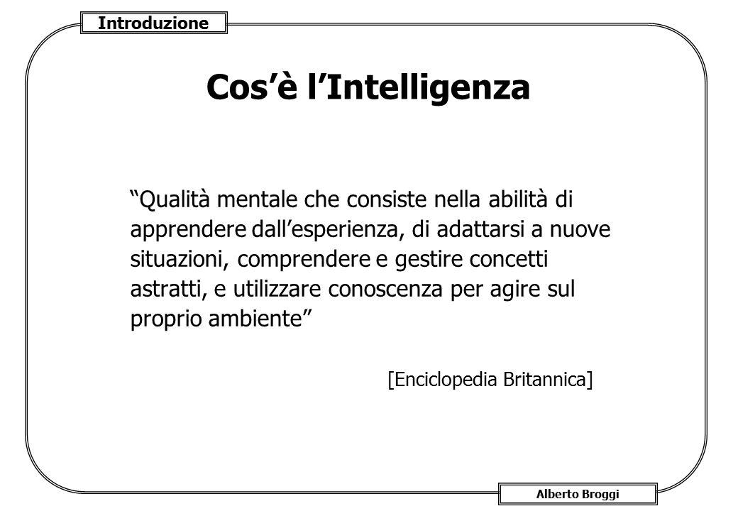 """Introduzione Alberto Broggi Cos'è l'Intelligenza """"Qualità mentale che consiste nella abilità di apprendere dall'esperienza, di adattarsi a nuove situa"""