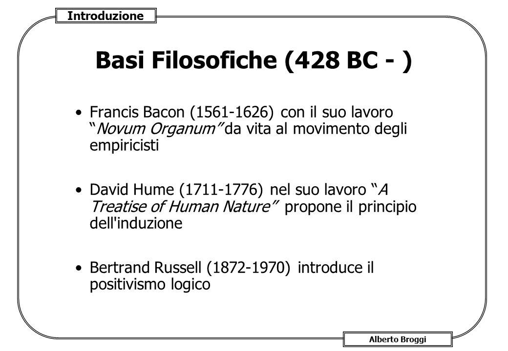 """Introduzione Alberto Broggi Basi Filosofiche (428 BC - ) Francis Bacon (1561-1626) con il suo lavoro """"Novum Organum"""" da vita al movimento degli empiri"""