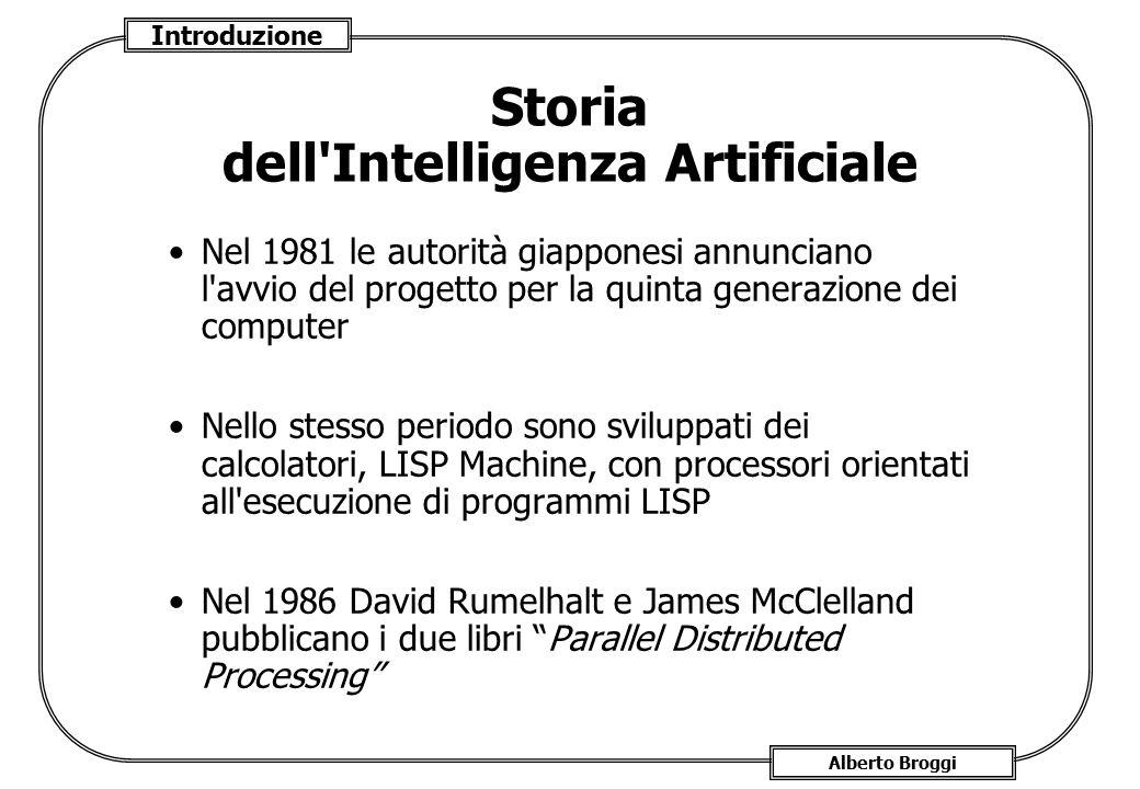 Introduzione Alberto Broggi Storia dell'Intelligenza Artificiale Nel 1981 le autorità giapponesi annunciano l'avvio del progetto per la quinta generaz