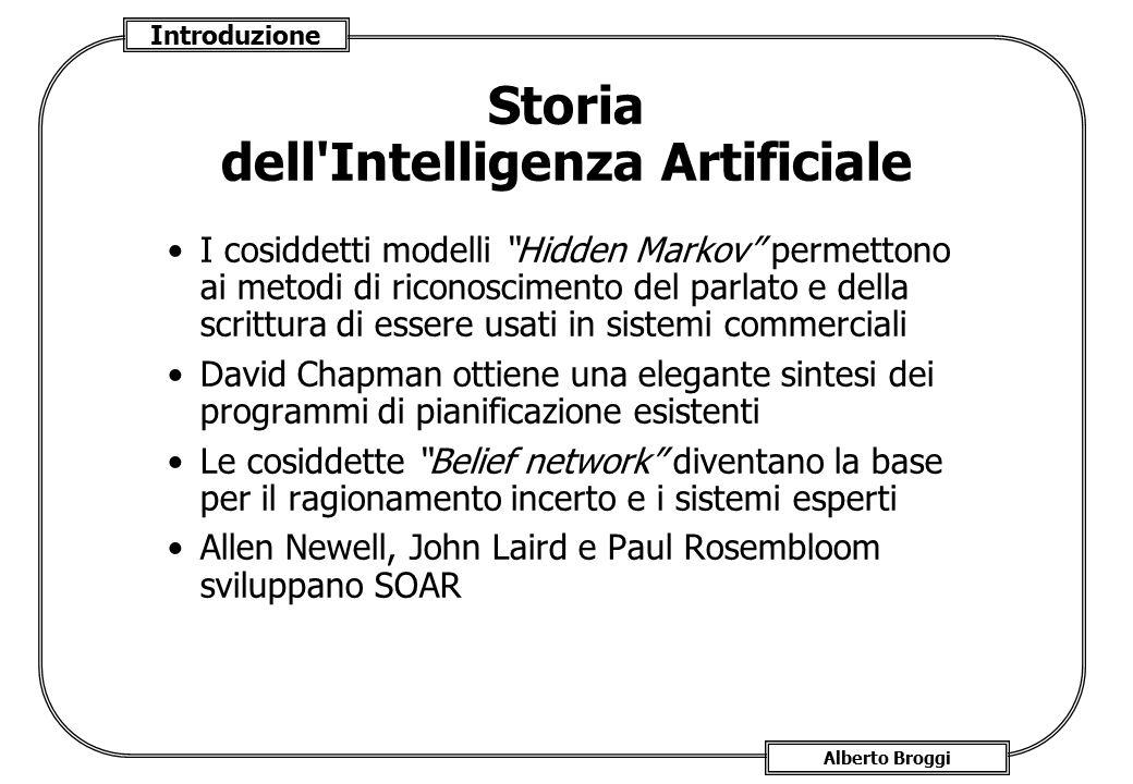 """Introduzione Alberto Broggi Storia dell'Intelligenza Artificiale I cosiddetti modelli """"Hidden Markov"""" permettono ai metodi di riconoscimento del parla"""