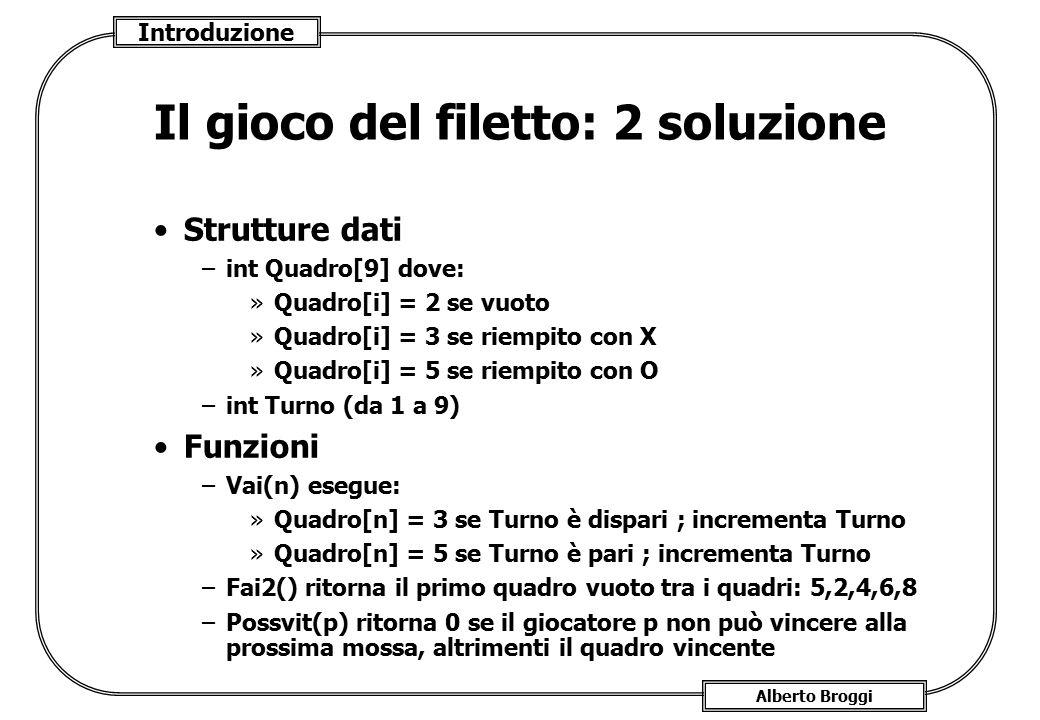 Introduzione Alberto Broggi Il gioco del filetto: 2 soluzione Strutture dati –int Quadro[9] dove: »Quadro[i] = 2 se vuoto »Quadro[i] = 3 se riempito c
