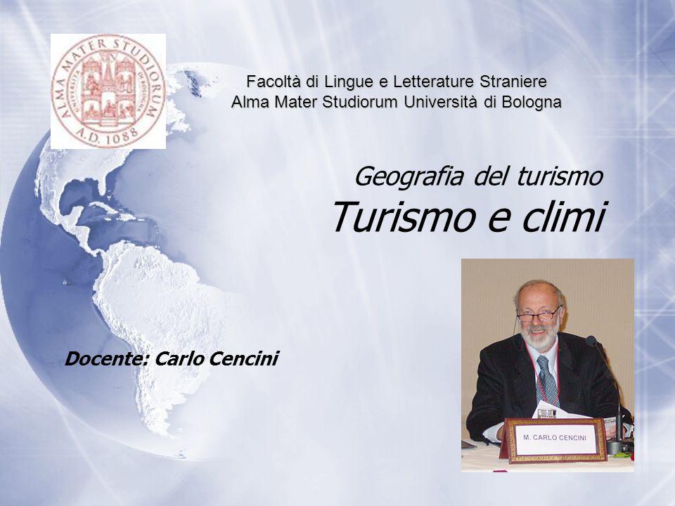 Geografia del turismo Turismo e climi Docente: Carlo Cencini Facoltà di Lingue e Letterature Straniere Alma Mater Studiorum Università di Bologna