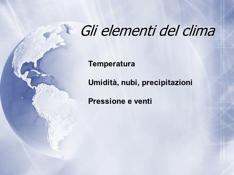 Gli elementi del clima Temperatura Umidità, nubi, precipitazioni Pressione e venti