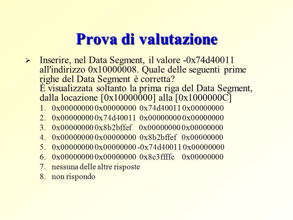 Prova di valutazione  Inserire, nel Data Segment, il valore -0x74d40011 all indirizzo 0x10000008.