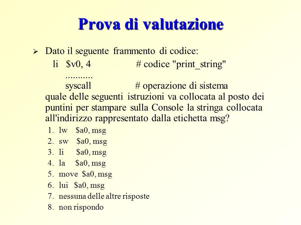 Prova di valutazione  Dato il seguente frammento di codice: li $v0, 4 # codice print_string ...........