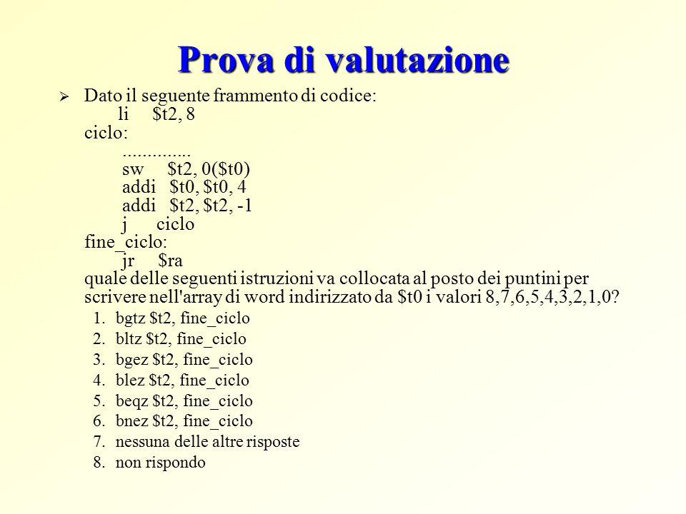 Prova di valutazione  Dato il seguente frammento di codice: li $t2, 8 ciclo:..............
