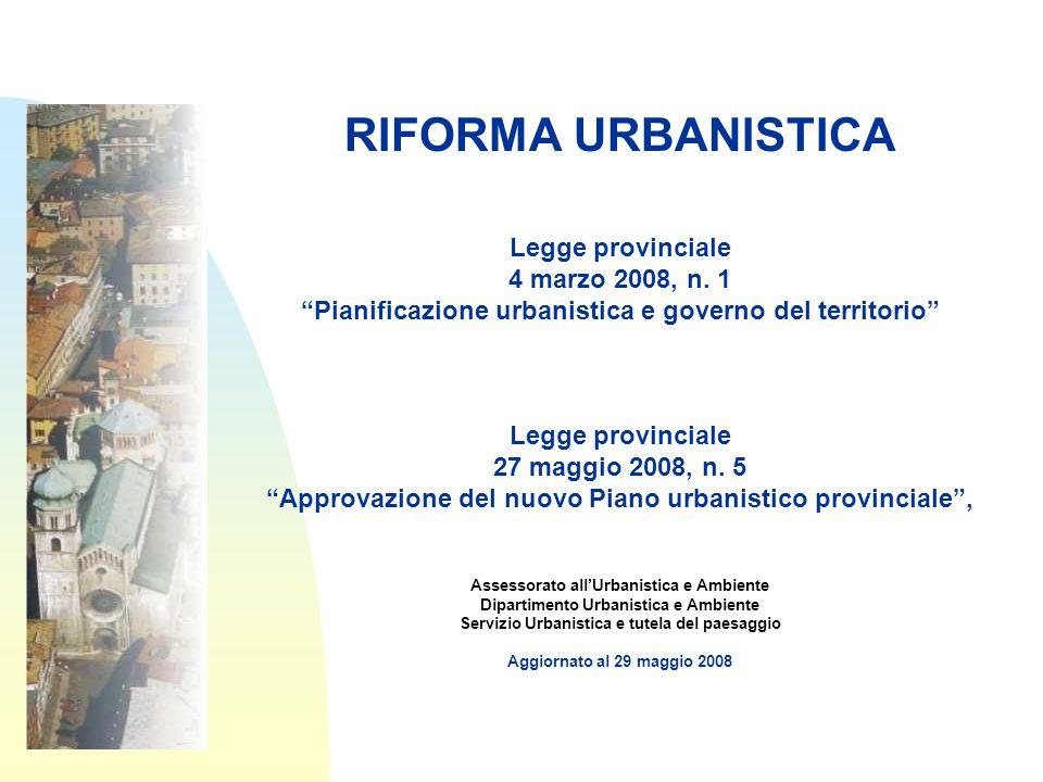 RIFORMA URBANISTICA Legge provinciale 4 marzo 2008, n.