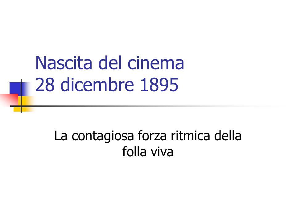 Nascita del cinema 28 dicembre 1895 La contagiosa forza ritmica della folla viva