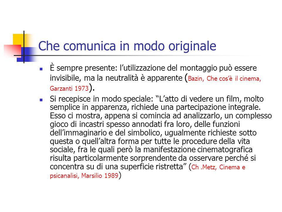 Che comunica in modo originale È sempre presente: l'utilizzazione del montaggio può essere invisibile, ma la neutralità è apparente ( Bazin, Che cos'è il cinema, Garzanti 1973 ).