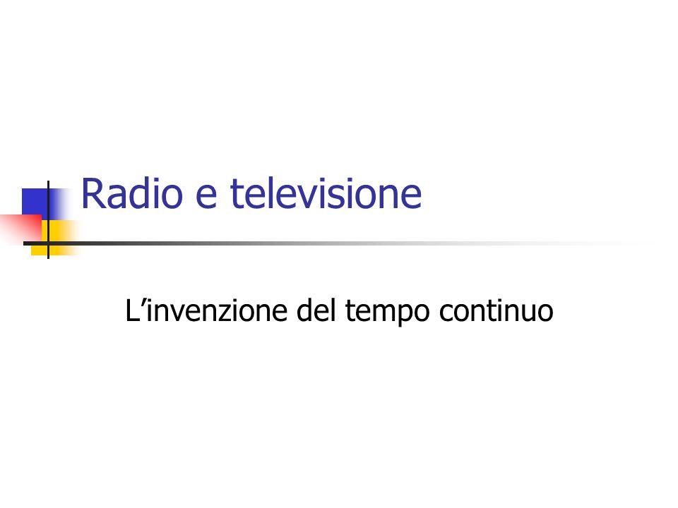 Radio e televisione L'invenzione del tempo continuo