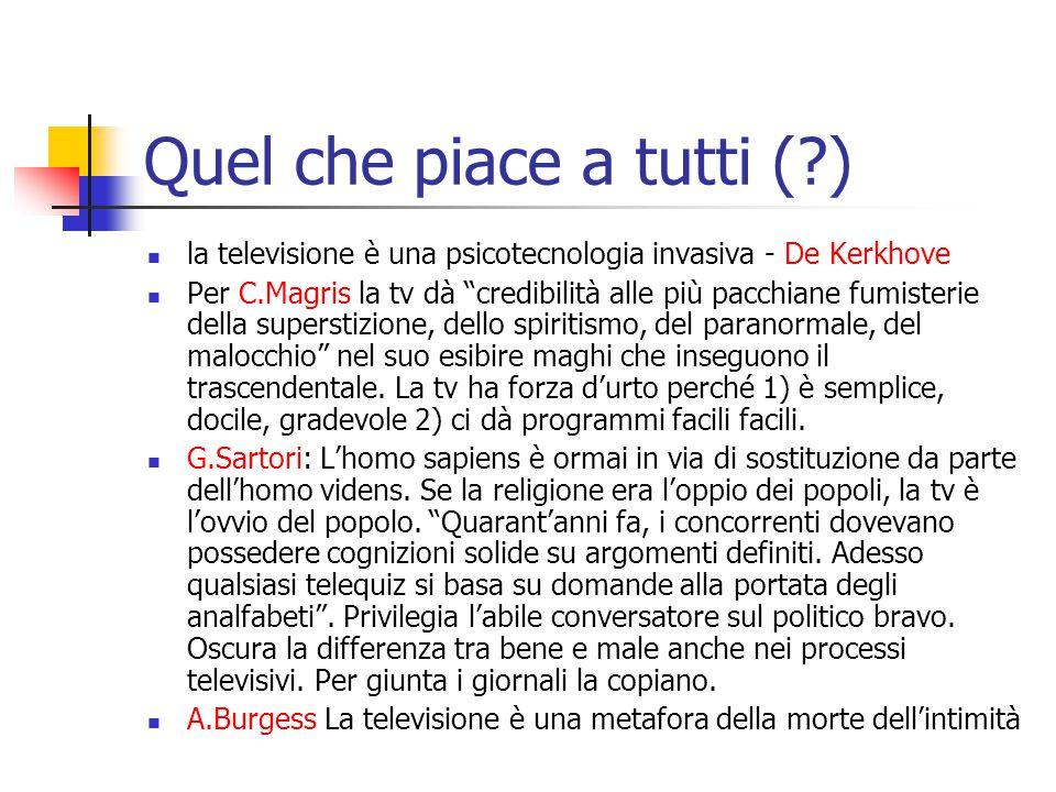 Quel che piace a tutti ( ) la televisione è una psicotecnologia invasiva - De Kerkhove Per C.Magris la tv dà credibilità alle più pacchiane fumisterie della superstizione, dello spiritismo, del paranormale, del malocchio nel suo esibire maghi che inseguono il trascendentale.