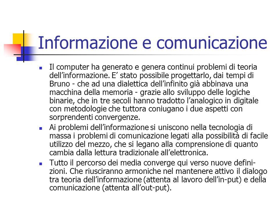 Informazione e comunicazione Il computer ha generato e genera continui problemi di teoria dell'informazione.