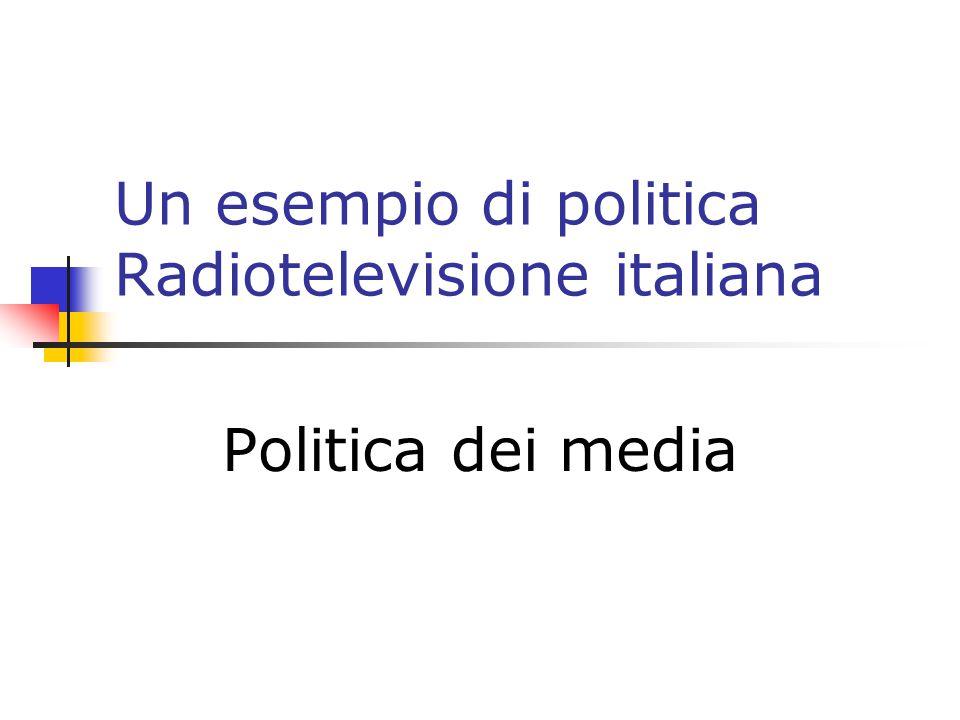 Un esempio di politica Radiotelevisione italiana Politica dei media