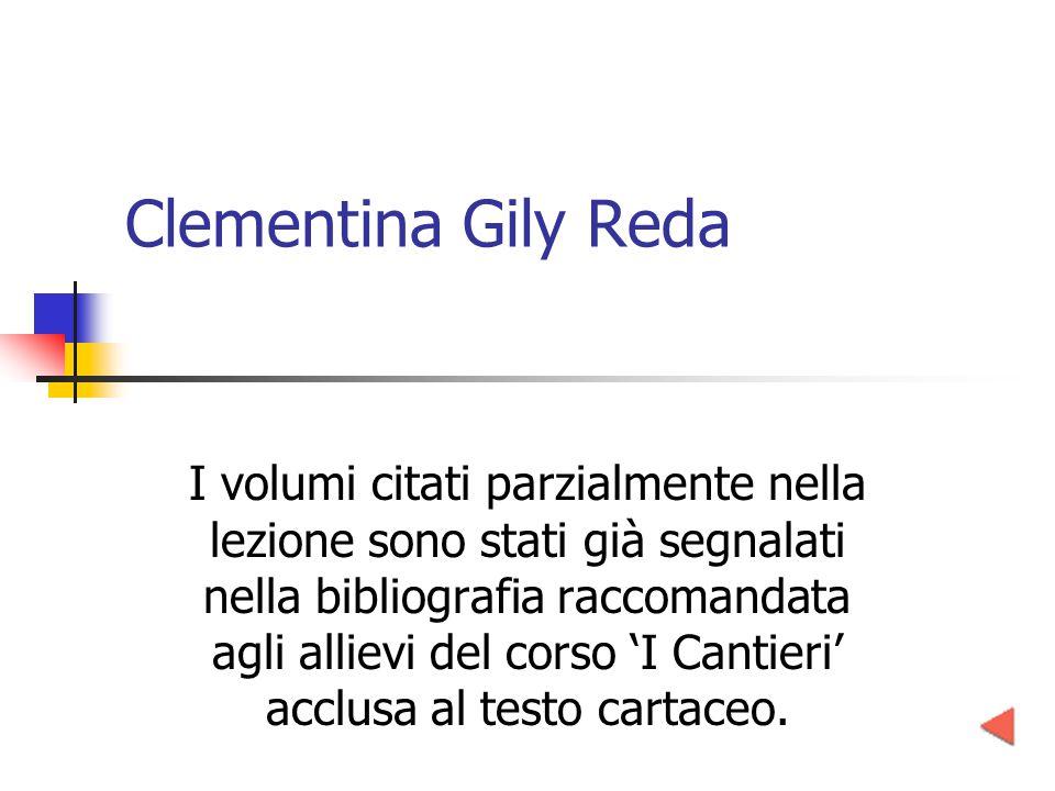 Clementina Gily Reda I volumi citati parzialmente nella lezione sono stati già segnalati nella bibliografia raccomandata agli allievi del corso 'I Cantieri' acclusa al testo cartaceo.