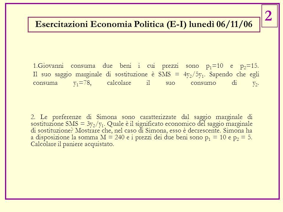 1.Giovanni consuma due beni i cui prezzi sono p 1 =10 e p 2 =15.