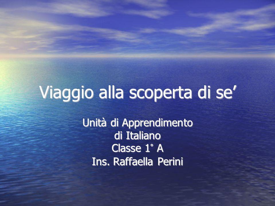 Viaggio alla scoperta di se' Unità di Apprendimento di Italiano Classe 1° A Ins. Raffaella Perini