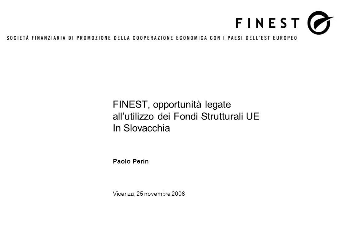 FINEST, opportunità legate all'utilizzo dei Fondi Strutturali UE In Slovacchia Paolo Perin Vicenza, 25 novembre 2008
